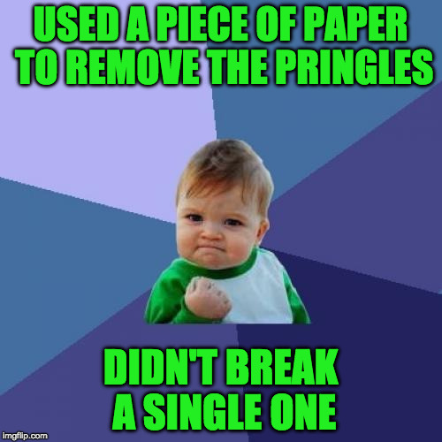 Success Kid Meme | USED A PIECE OF PAPER TO REMOVE THE PRINGLES DIDN'T BREAK A SINGLE ONE | image tagged in memes,success kid | made w/ Imgflip meme maker