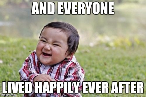 Evil Toddler Meme | AND EVERYONE LIVED HAPPILY EVER AFTER | image tagged in memes,evil toddler | made w/ Imgflip meme maker