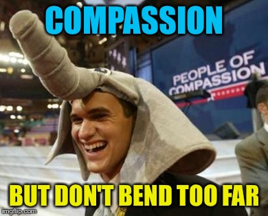 COMPASSION BUT DON'T BEND TOO FAR | made w/ Imgflip meme maker