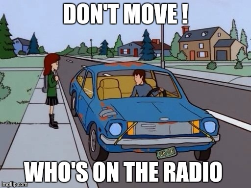 Ford Pinto | DON'T MOVE ! WHO'S ON THE RADIO | image tagged in ford pinto | made w/ Imgflip meme maker