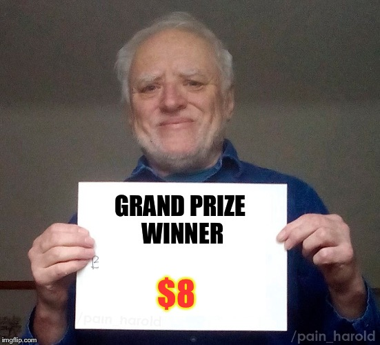 GRAND PRIZE WINNER $8 | made w/ Imgflip meme maker