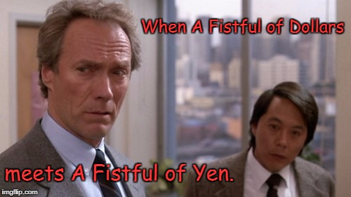 Some Movie Humor for you  | When A Fistful of Dollars meets A Fistful of Yen. | image tagged in memes,the dead pool,the kentucky fried movie,dirty  harry,the kentucky fried memes | made w/ Imgflip meme maker