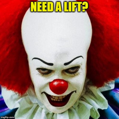 Pennywise | NEED A LIFT? | image tagged in pennywise | made w/ Imgflip meme maker
