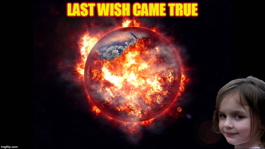 LAST WISH CAME TRUE | made w/ Imgflip meme maker
