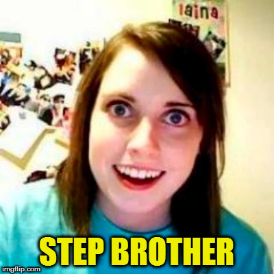 STEP BROTHER | made w/ Imgflip meme maker