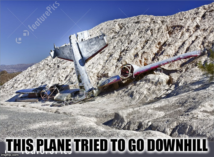 THIS PLANE TRIED TO GO DOWNHILL | made w/ Imgflip meme maker