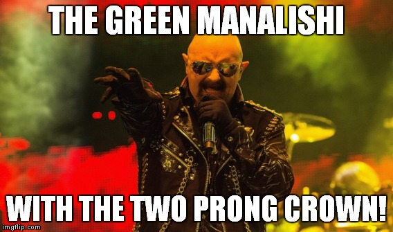 THE GREEN MANALISHI WITH THE TWO PRONG CROWN! | made w/ Imgflip meme maker