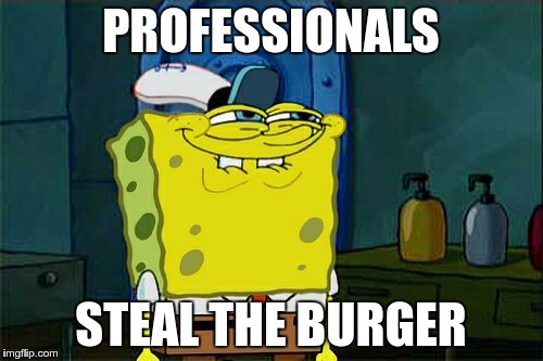 Dont You Squidward Meme | PROFESSIONALS STEAL THE BURGER | image tagged in memes,dont you squidward | made w/ Imgflip meme maker