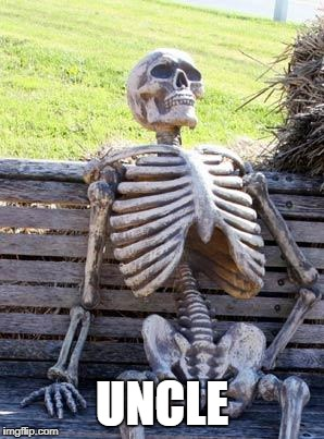 Waiting Skeleton Meme | UNCLE | image tagged in memes,waiting skeleton | made w/ Imgflip meme maker