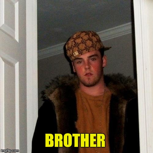 BROTHER | made w/ Imgflip meme maker