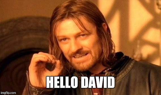 One Does Not Simply Meme | HELLO DAVID | image tagged in memes,one does not simply | made w/ Imgflip meme maker