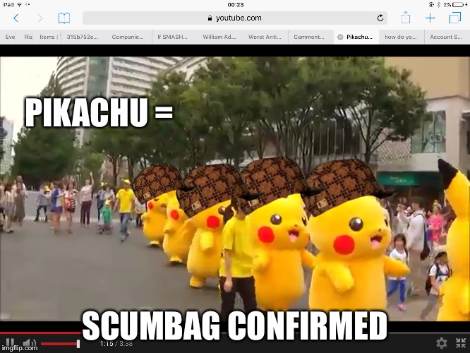 PIKACHU = SCUMBAG CONFIRMED | image tagged in funny memes,pokemon | made w/ Imgflip meme maker