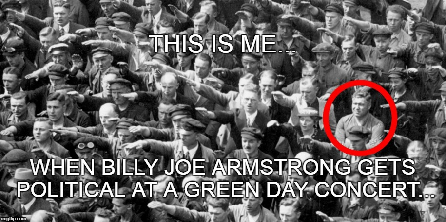 this is me | THIS IS ME... WHEN BILLY JOE ARMSTRONG GETS POLITICAL AT A GREEN DAY CONCERT... | image tagged in green day,omaha,krogh,politically incorrect,screw you,billie joe armstrong | made w/ Imgflip meme maker