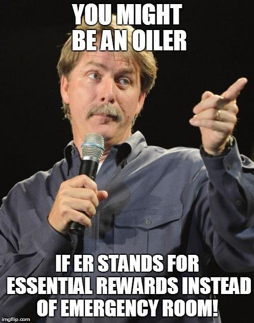 Jeff Foxworthy | YOU MIGHT BE AN OILER IF ER STANDS FOR ESSENTIAL REWARDS INSTEAD OF EMERGENCY ROOM! | image tagged in jeff foxworthy | made w/ Imgflip meme maker