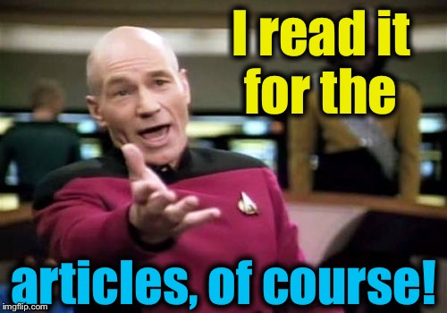 Picard Wtf Meme | I read it for the articles, of course! | image tagged in memes,picard wtf | made w/ Imgflip meme maker