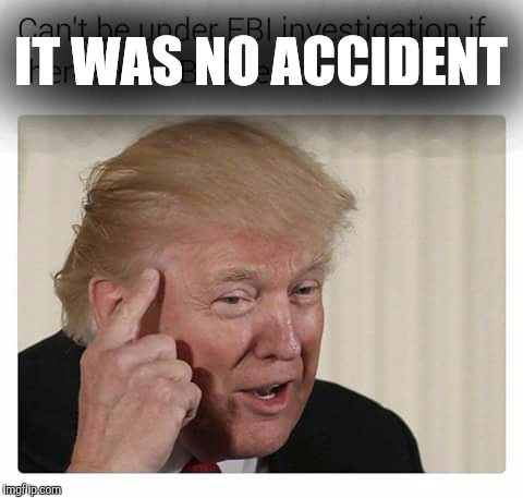 IT WAS NO ACCIDENT | made w/ Imgflip meme maker