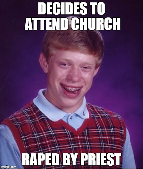 Bad Luck Brian Meme | DECIDES TO ATTEND CHURCH **PED BY PRIEST | image tagged in memes,bad luck brian | made w/ Imgflip meme maker