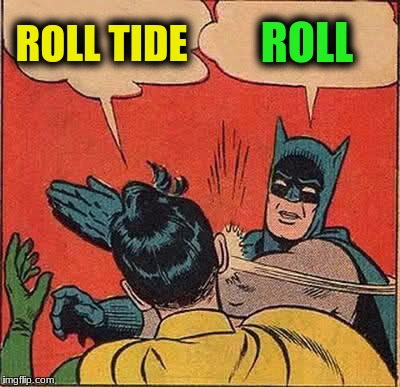Batman Slapping Robin Meme | ROLL TIDE ROLL | image tagged in memes,batman slapping robin | made w/ Imgflip meme maker