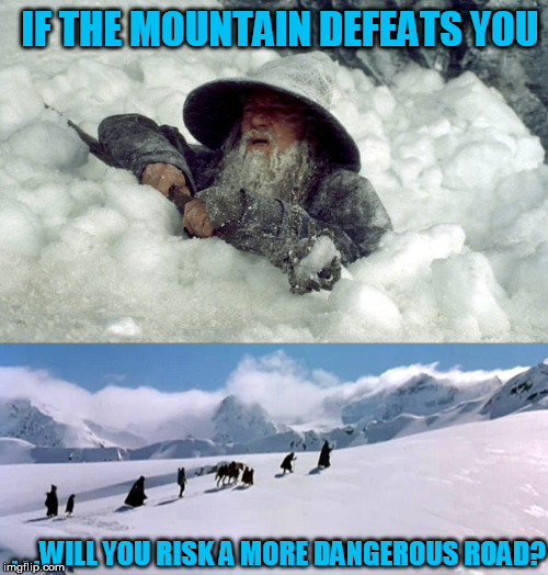 . . .WILL YOU RISK A MORE DANGEROUS ROAD? IF THE MOUNTAIN DEFEATS YOU | made w/ Imgflip meme maker