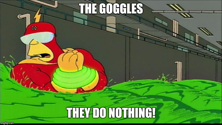 THE GOGGLES THEY DO NOTHING! | made w/ Imgflip meme maker