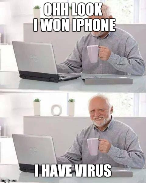 Hide the Pain Harold Meme | OHH LOOK I WON IPHONE I HAVE VIRUS | image tagged in memes,hide the pain harold | made w/ Imgflip meme maker
