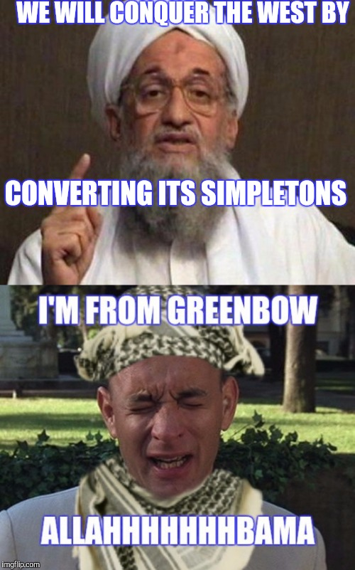 TOO BAD JENNYS NOT A VIRGIN | WE WILL CONQUER THE WEST BY CONVERTING ITS SIMPLETONS | image tagged in forrest gump,al qaeda,funny | made w/ Imgflip meme maker