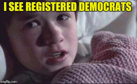 I SEE REGISTERED DEMOCRATS | made w/ Imgflip meme maker