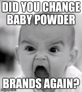 Angry Baby Meme | DID YOU CHANGE BABY POWDER BRANDS AGAIN? | image tagged in memes,angry baby | made w/ Imgflip meme maker