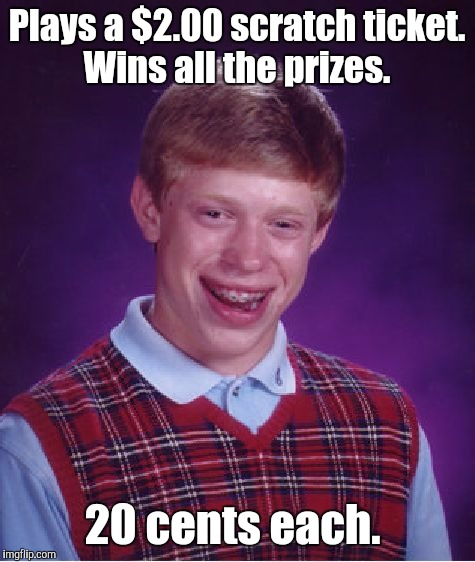 Bad Luck Brian Meme | Plays a $2.00 scratch ticket. Wins all the prizes. 20 cents each. | image tagged in memes,bad luck brian | made w/ Imgflip meme maker