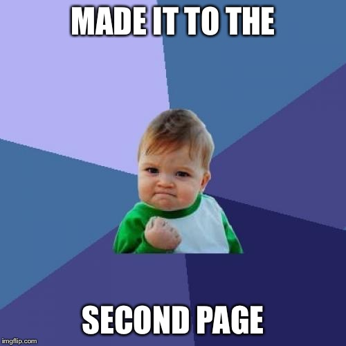 Success Kid Meme | MADE IT TO THE SECOND PAGE | image tagged in memes,success kid | made w/ Imgflip meme maker