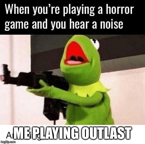 Kermit Kalashnikov | ME PLAYING OUTLAST | image tagged in ak47,outlast,horror,kermit the frog,what was that | made w/ Imgflip meme maker