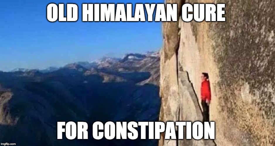 Works every time. | OLD HIMALAYAN CURE FOR CONSTIPATION | image tagged in constipation,iwanttobebacon,iwanttobebaconcom | made w/ Imgflip meme maker
