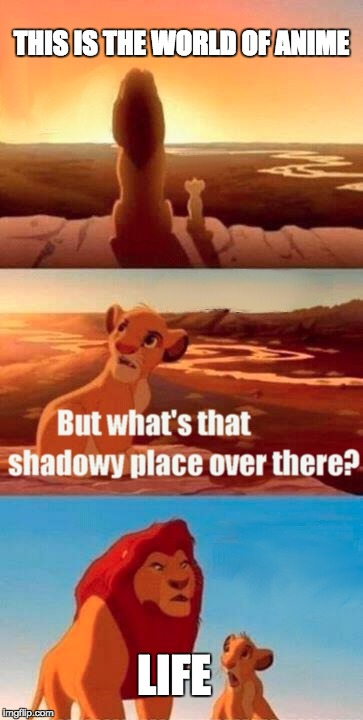 Simba Shadowy Place Meme | THIS IS THE WORLD OF ANIME LIFE | image tagged in memes,simba shadowy place | made w/ Imgflip meme maker