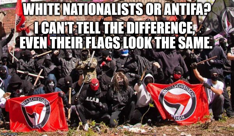Both are the same Group! Wake Up! | WHITE NATIONALISTS OR ANTIFA? I CAN'T TELL THE DIFFERENCE, EVEN THEIR FLAGS LOOK THE SAME. | image tagged in antifa,communists,haters gonna hate,clifton shepherd cliffshep | made w/ Imgflip meme maker