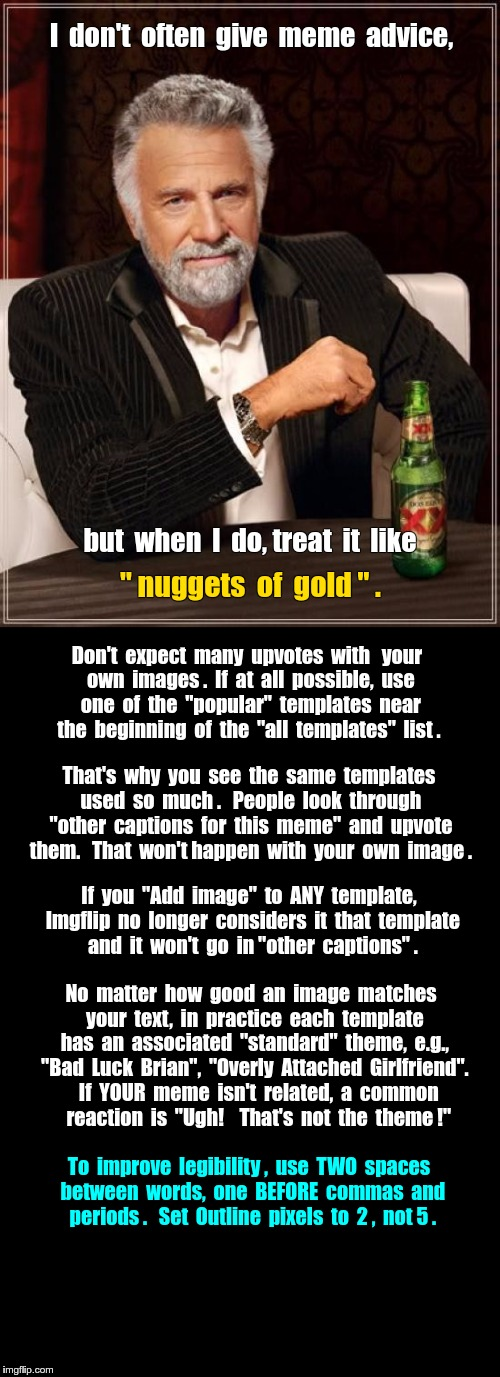 "HOW TO GET MORE UPVOTES | I  don't  often  give  meme  advice, but  when  I  do, treat  it  like "" nuggets  of  gold "" . Don't  expect  many  upvotes  with  your  ow 