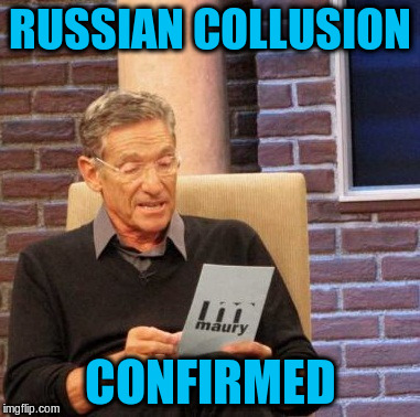 Maury Lie Detector Meme | RUSSIAN COLLUSION CONFIRMED | image tagged in memes,maury lie detector | made w/ Imgflip meme maker