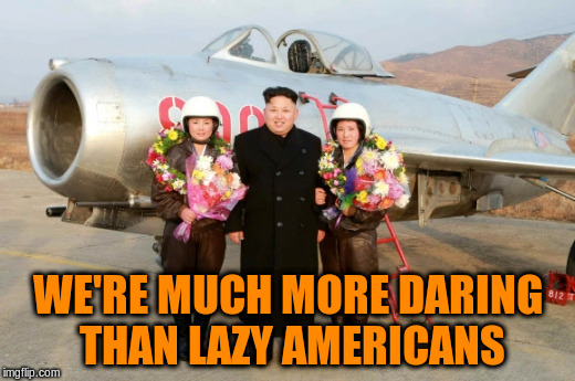 WE'RE MUCH MORE DARING THAN LAZY AMERICANS | made w/ Imgflip meme maker