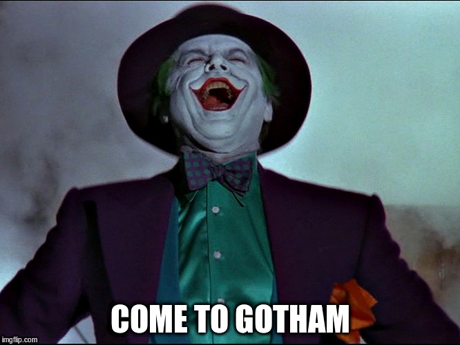 COME TO GOTHAM | made w/ Imgflip meme maker