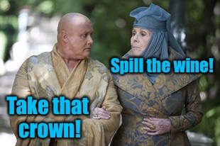 Burdon's Game of Hippies! | Spill the wine! Take that crown! | image tagged in memes,game of thrones,tyrell,spider,joffery,poison | made w/ Imgflip meme maker