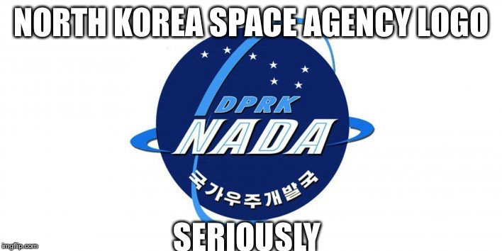North Korea Space Agency  | NORTH KOREA SPACE AGENCY LOGO SERIOUSLY | image tagged in north korean space agency,north korea,nasa,nada,nothing,memes | made w/ Imgflip meme maker