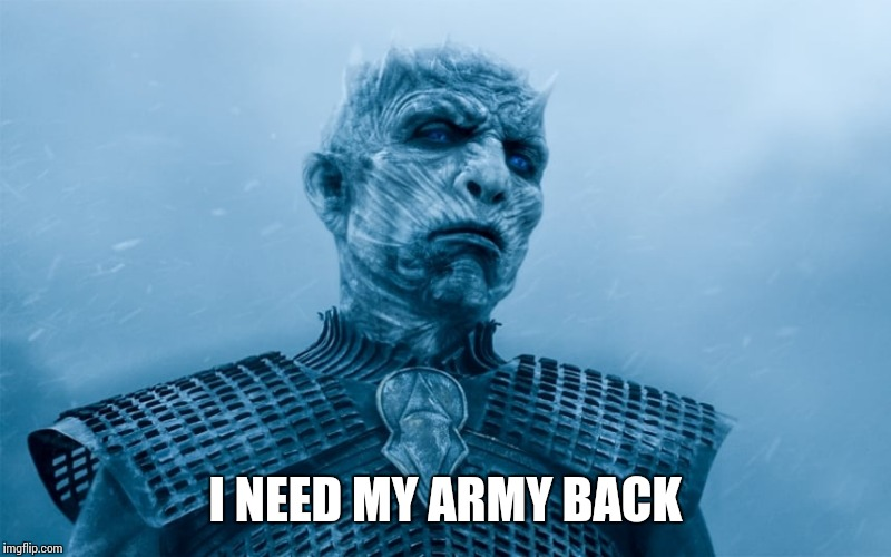 I NEED MY ARMY BACK | made w/ Imgflip meme maker