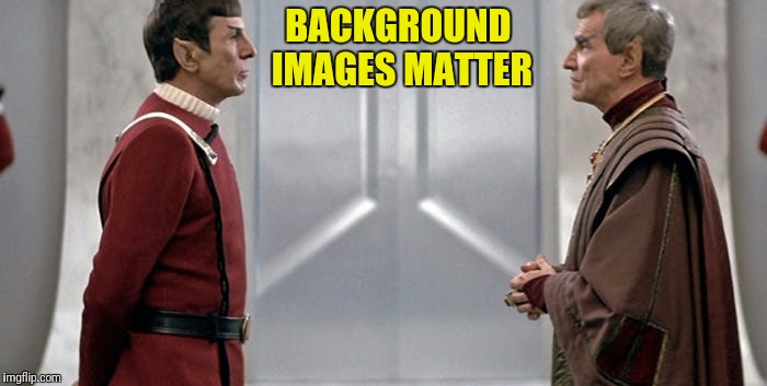 BACKGROUND IMAGES MATTER | made w/ Imgflip meme maker