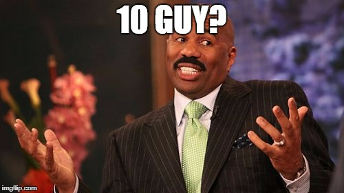 Steve Harvey Meme | 10 GUY? | image tagged in memes,steve harvey | made w/ Imgflip meme maker