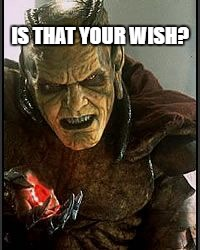 Gin | IS THAT YOUR WISH? | image tagged in gin | made w/ Imgflip meme maker