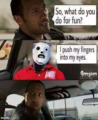 IT'S NOT MINE BUT NOBODY SUBMITTED IT ON HERE SO SMD!!! | image tagged in funny memes,corey taylor,the rock driving,slipknot | made w/ Imgflip meme maker