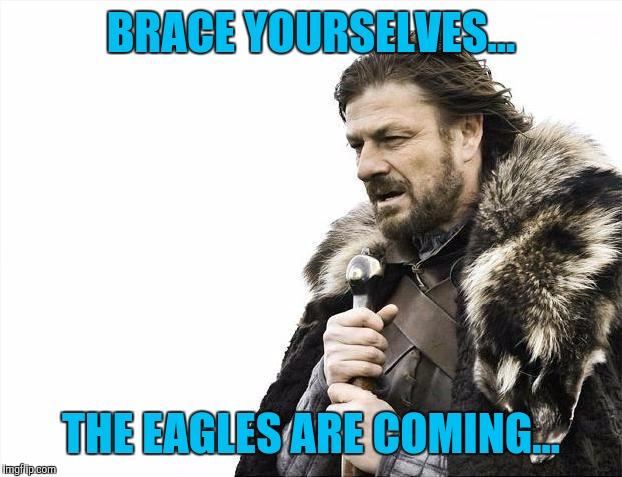 Tolkien's favorite Deus Ex Machina... | BRACE YOURSELVES... THE EAGLES ARE COMING... | image tagged in memes,brace yourselves x is coming,lord of the rings,the hobbit,middle earth,deus ex machina | made w/ Imgflip meme maker