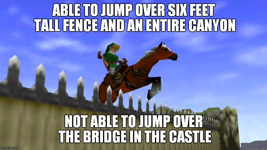 I always wondered about this one,especially since Ocarina of Time is one of my favourite video games | ABLE TO JUMP OVER SIX FEET TALL FENCE AND AN ENTIRE CANYON NOT ABLE TO JUMP OVER THE BRIDGE IN THE CASTLE | image tagged in the legend of zelda,ocarina of time,epona,zelda,legend of zelda,memes | made w/ Imgflip meme maker