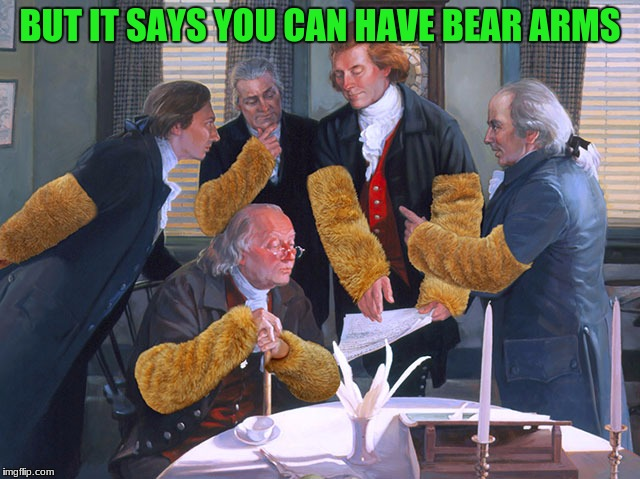 BUT IT SAYS YOU CAN HAVE BEAR ARMS | made w/ Imgflip meme maker