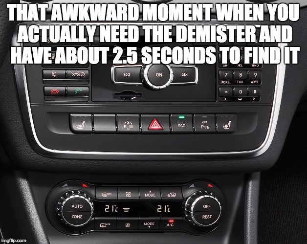 WHERE'S THE DEMISTER?! | THAT AWKWARD MOMENT WHEN YOU ACTUALLY NEED THE DEMISTER AND HAVE ABOUT 2.5 SECONDS TO FIND IT | image tagged in driving | made w/ Imgflip meme maker