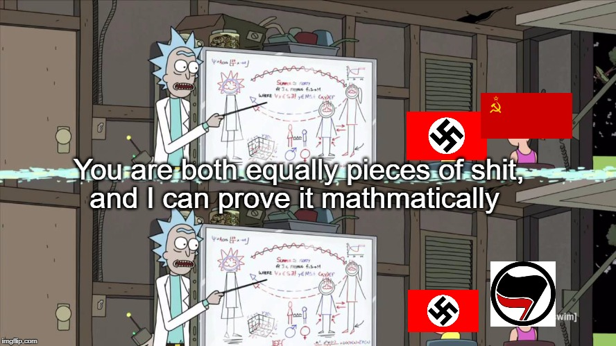 Rick and Morty | You are both equally pieces of shit, and I can prove it mathmatically | image tagged in rick and morty,nazi,communism,funny,memes,politics | made w/ Imgflip meme maker